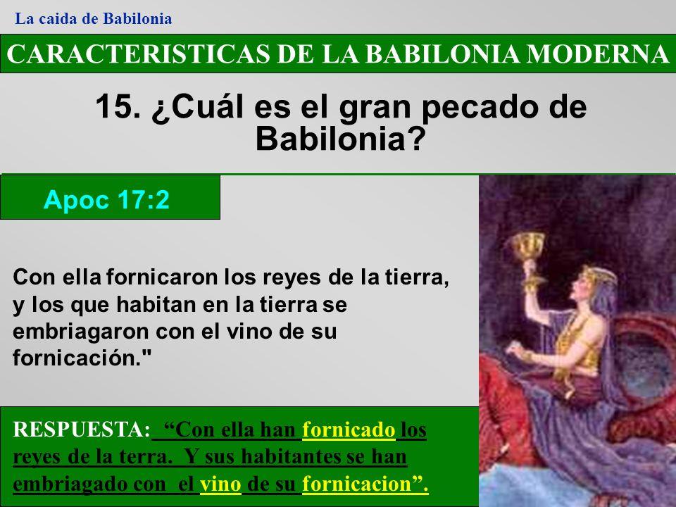 CARACTERISTICAS DE LA BABILONIA MODERNA 15. ¿Cuál es el gran pecado de Babilonia? Apoc 17:2 La caida de Babilonia RESPUESTA: Con ella han fornicado lo