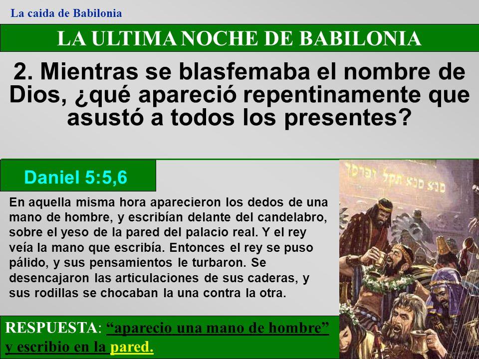 LA ULTIMA NOCHE DE BABILONIA 2. Mientras se blasfemaba el nombre de Dios, ¿qué apareció repentinamente que asustó a todos los presentes? RESPUESTA: ap