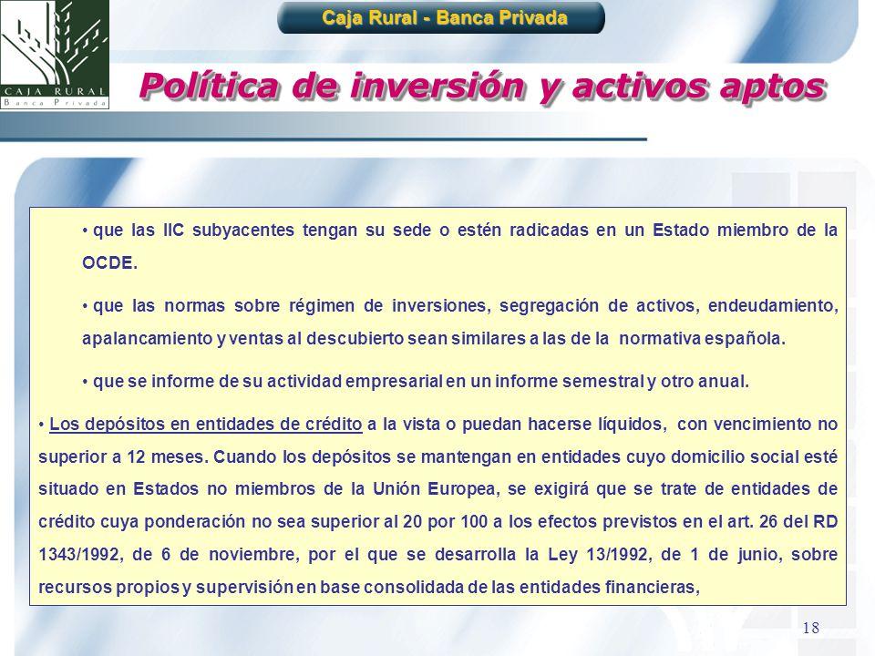 18 Caja Rural - Banca Privada Política de inversión y activos aptos que las IIC subyacentes tengan su sede o estén radicadas en un Estado miembro de l