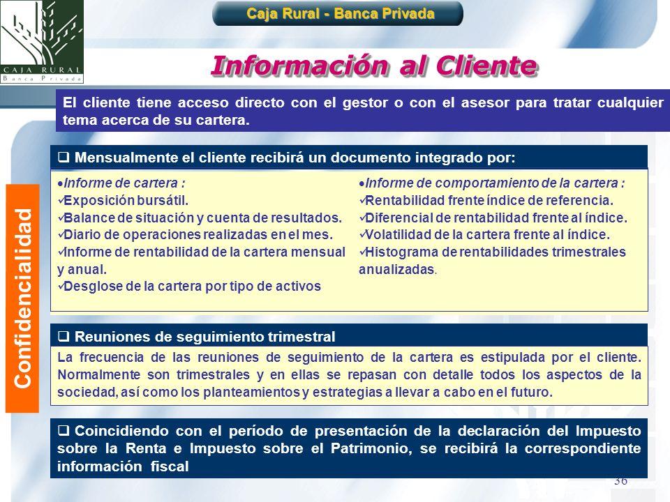 36 Información al Cliente El cliente tiene acceso directo con el gestor o con el asesor para tratar cualquier tema acerca de su cartera. Mensualmente