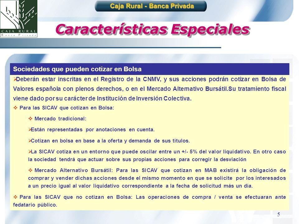 5 Características Especiales Caja Rural - Banca Privada Deberán estar inscritas en el Registro de la CNMV, y sus acciones podrán cotizar en Bolsa de V