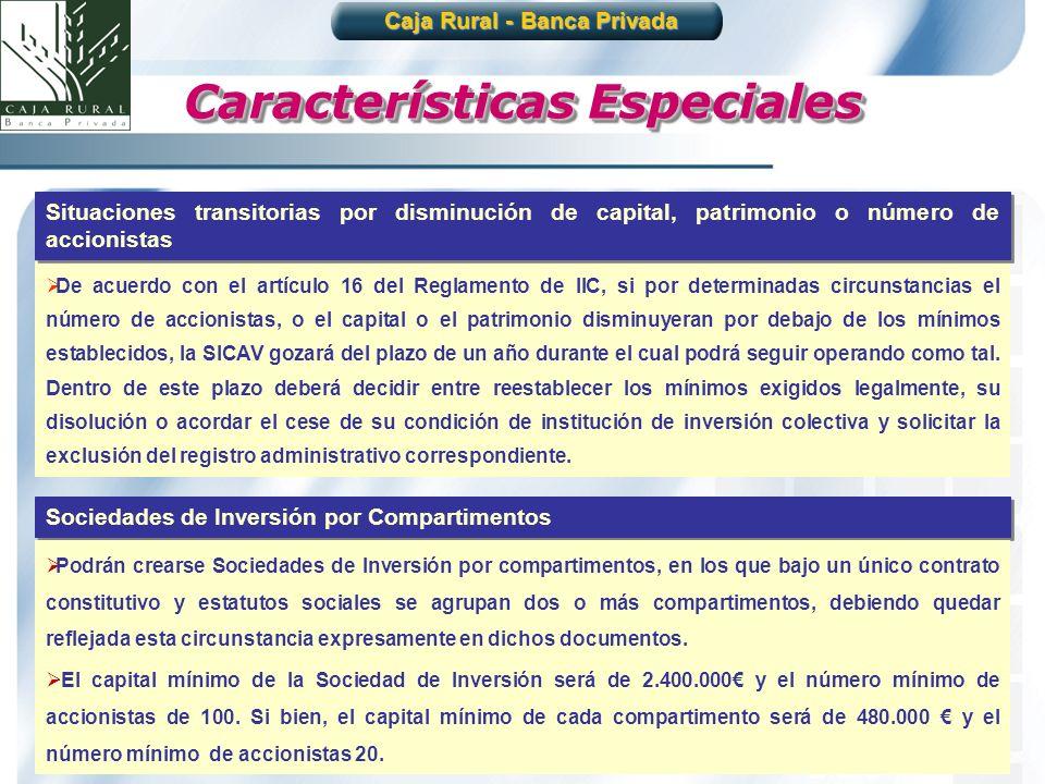 8 Caja Rural - Banca Privada De acuerdo con el artículo 16 del Reglamento de IIC, si por determinadas circunstancias el número de accionistas, o el ca