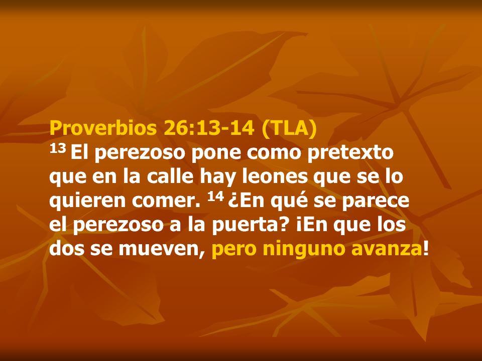 Proverbios 26:13-14 (TLA) 13 El perezoso pone como pretexto que en la calle hay leones que se lo quieren comer. 14 ¿En qué se parece el perezoso a la