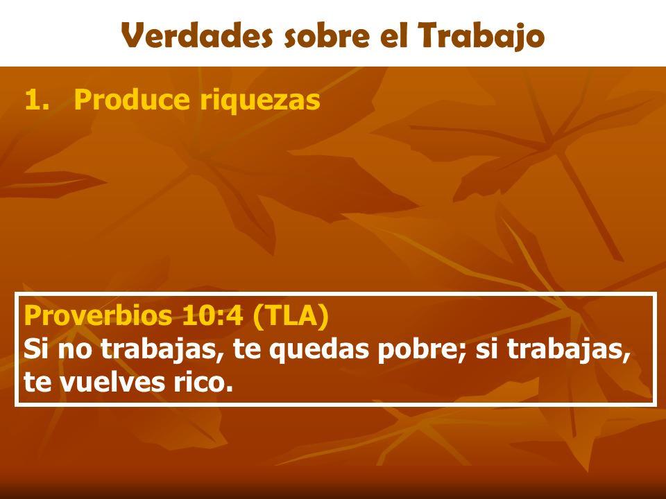 Verdades sobre el Trabajo 1.Produce riquezas 2.Nos da influencia Proverbios 12:24 El de manos diligentes gobernará; pero el perezoso será subyugado.