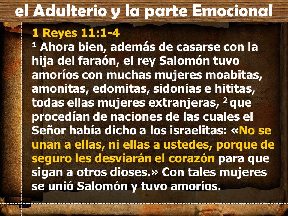 1 Reyes 11:1-4 1 Ahora bien, además de casarse con la hija del faraón, el rey Salomón tuvo amoríos con muchas mujeres moabitas, amonitas, edomitas, si