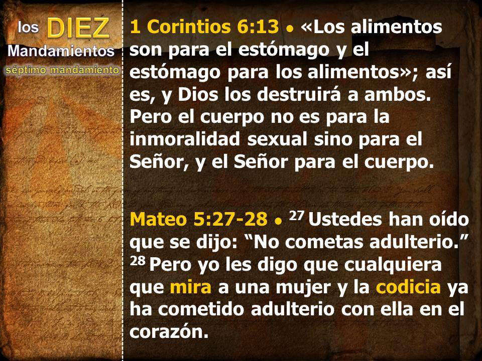 1 Corintios 6:13 «Los alimentos son para el estómago y el estómago para los alimentos»; así es, y Dios los destruirá a ambos. Pero el cuerpo no es par