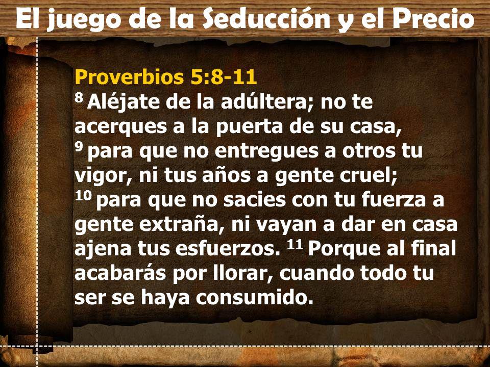 Proverbios 5:8-11 8 Aléjate de la adúltera; no te acerques a la puerta de su casa, 9 para que no entregues a otros tu vigor, ni tus años a gente cruel