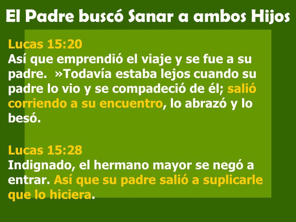 El Padre buscó Sanar a ambos Hijos Lucas 15:20 Así que emprendió el viaje y se fue a su padre. »Todavía estaba lejos cuando su padre lo vio y se compa