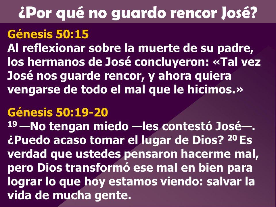 ¿Por qué no guardo rencor José? Génesis 50:15 Al reflexionar sobre la muerte de su padre, los hermanos de José concluyeron: «Tal vez José nos guarde r