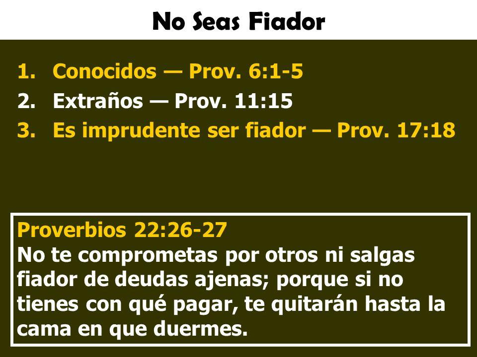 No Seas Fiador 1.Conocidos Prov.6:1-5 2.Extraños Prov.