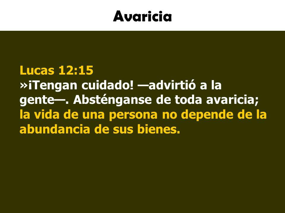 Avaricia Lucas 12:15 »¡Tengan cuidado.advirtió a la gente.