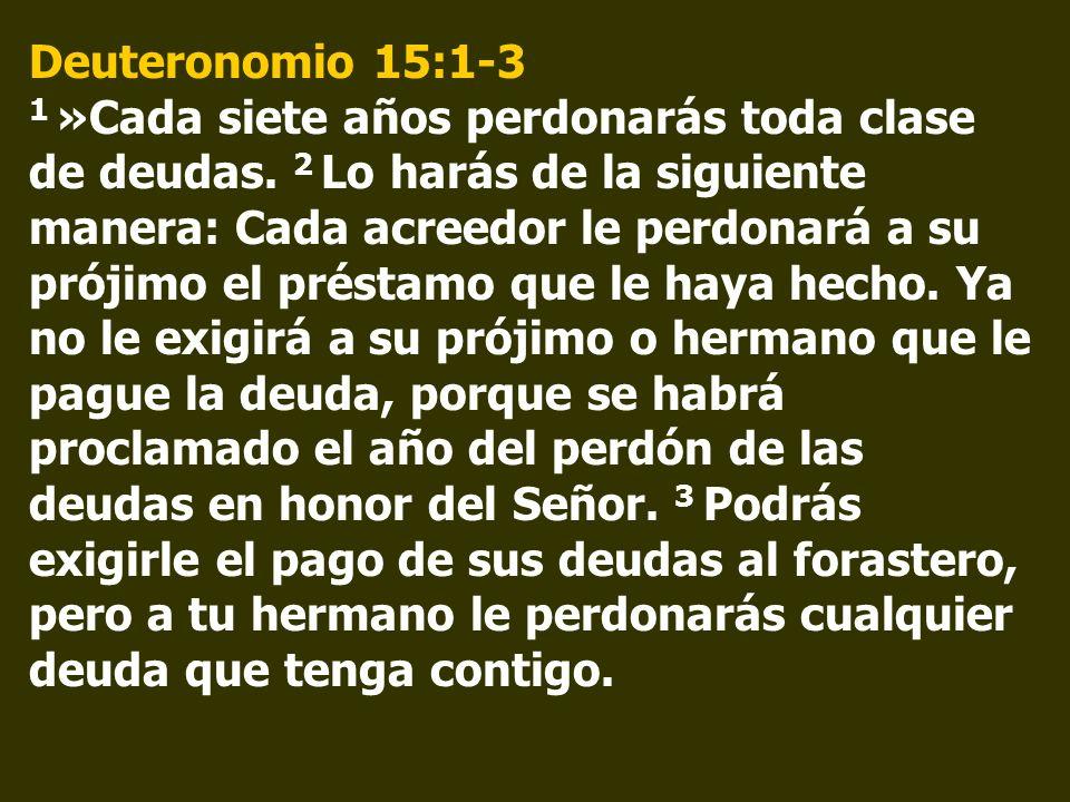 Deuteronomio 15:1-3 1 »Cada siete años perdonarás toda clase de deudas.