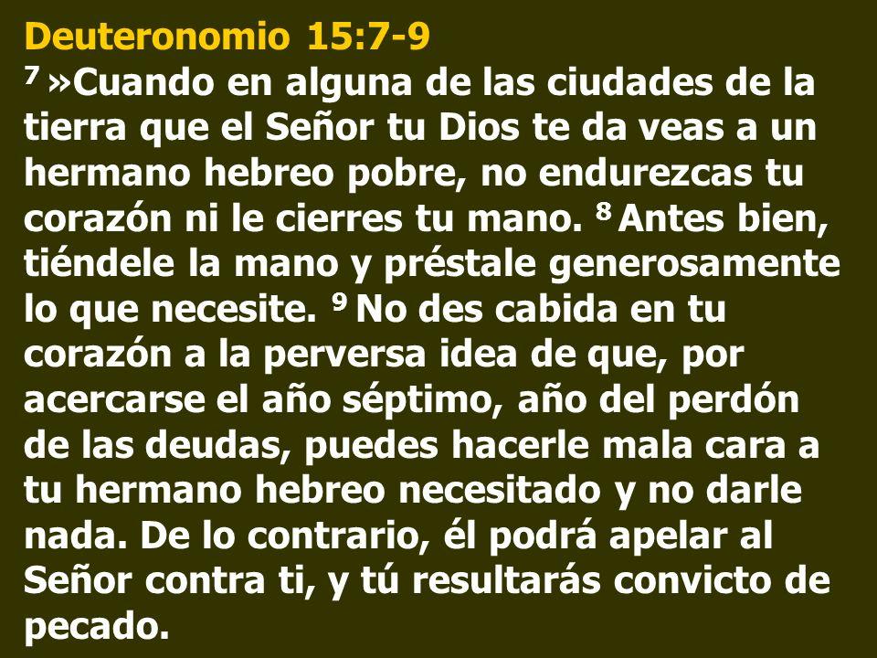 Deuteronomio 15:10-11 10 No seas mezquino sino generoso, y así el Señor tu Dios bendecirá todos tus trabajos y todo lo que emprendas.