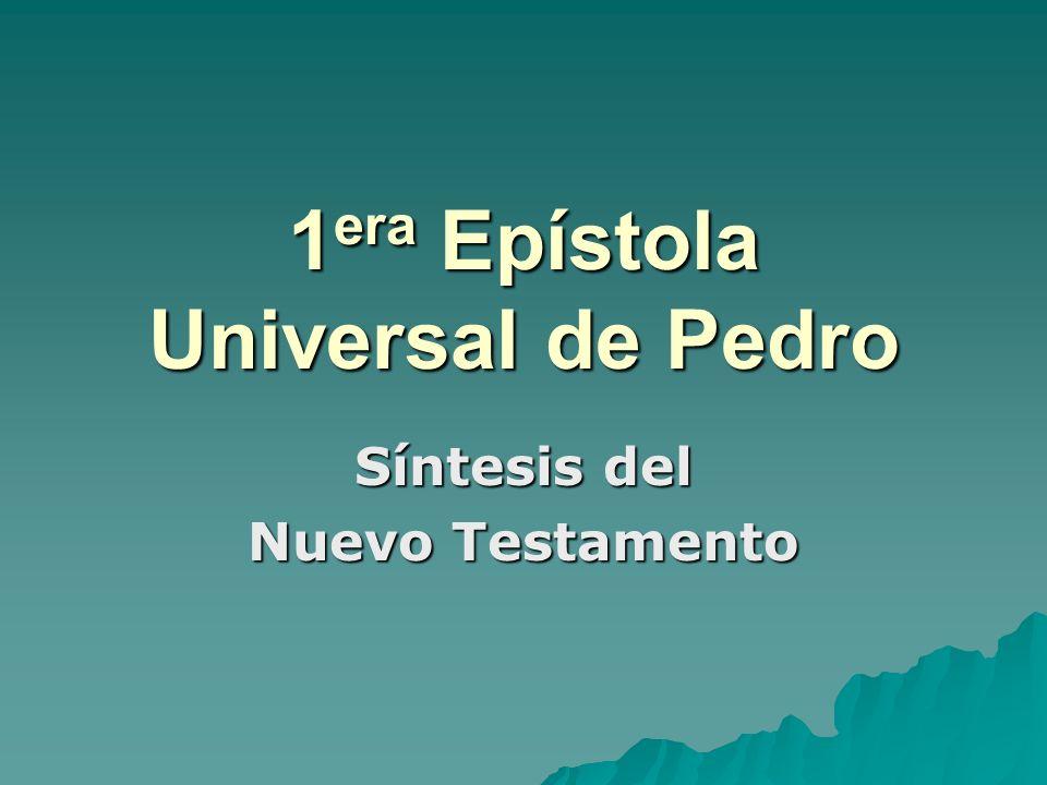 1 era Epístola Universal de Pedro Síntesis del Nuevo Testamento