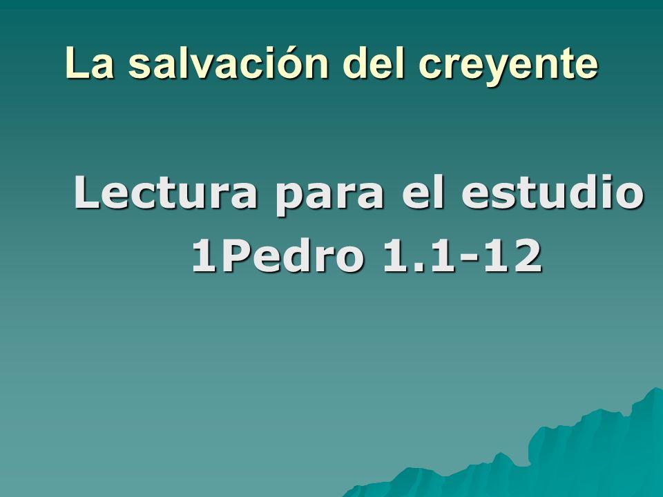 Lectura para el estudio Lectura para el estudio 1Pedro 1.1-12 1Pedro 1.1-12