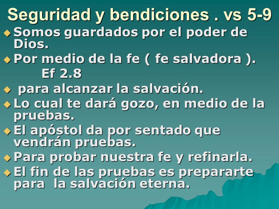 Seguridad y bendiciones. vs 5-9 Somos guardados por el poder de Dios. Somos guardados por el poder de Dios. Por medio de la fe ( fe salvadora ). Por m