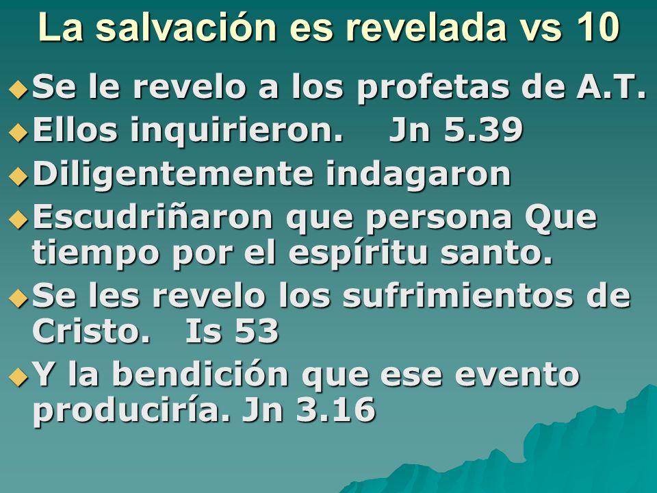La salvación es revelada vs 10 Se le revelo a los profetas de A.T. Se le revelo a los profetas de A.T. Ellos inquirieron. Jn 5.39 Ellos inquirieron. J