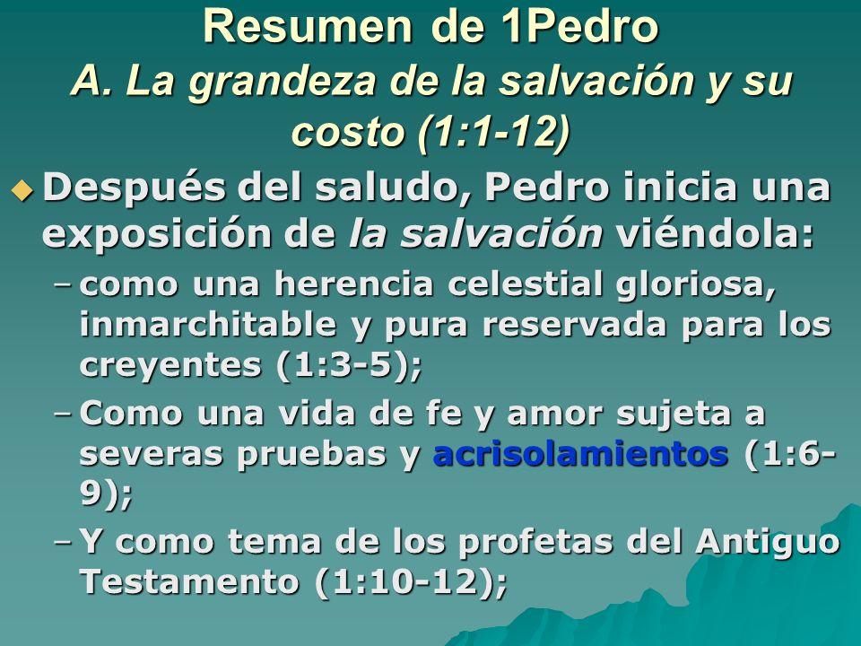 Resumen de 1Pedro A. La grandeza de la salvación y su costo (1:1-12) Después del saludo, Pedro inicia una exposición de la salvación viéndola: Después