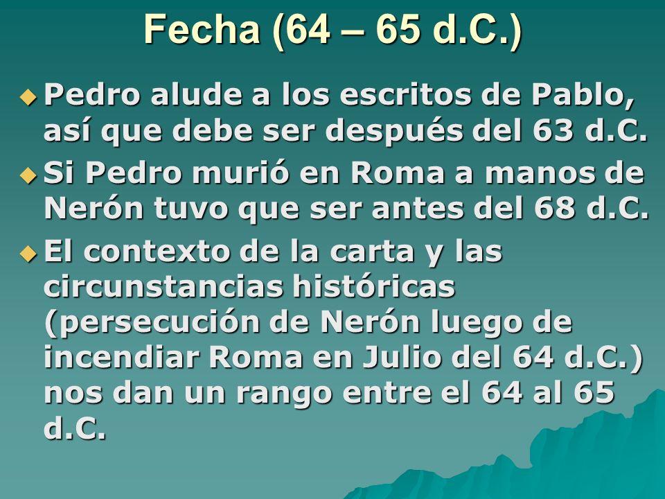 Fecha (64 – 65 d.C.) Pedro alude a los escritos de Pablo, así que debe ser después del 63 d.C. Pedro alude a los escritos de Pablo, así que debe ser d