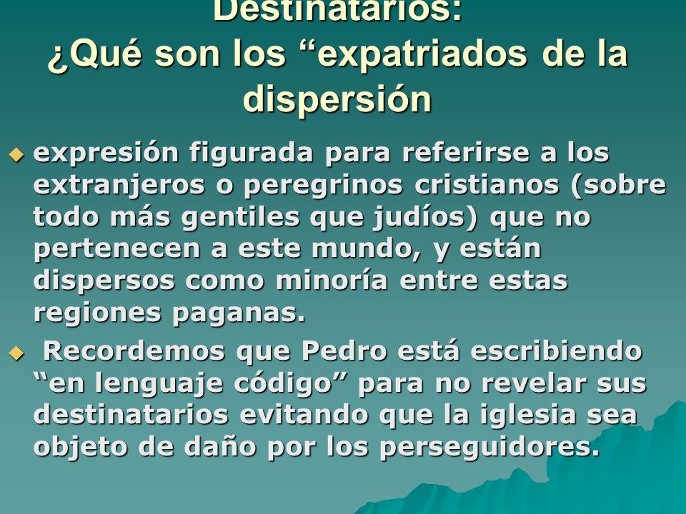 Destinatarios: ¿Qué son los expatriados de la dispersión expresión figurada para referirse a los extranjeros o peregrinos cristianos (sobre todo más g