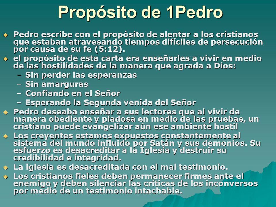 Propósito de 1Pedro Pedro escribe con el propósito de alentar a los cristianos que estaban atravesando tiempos difíciles de persecución por causa de s