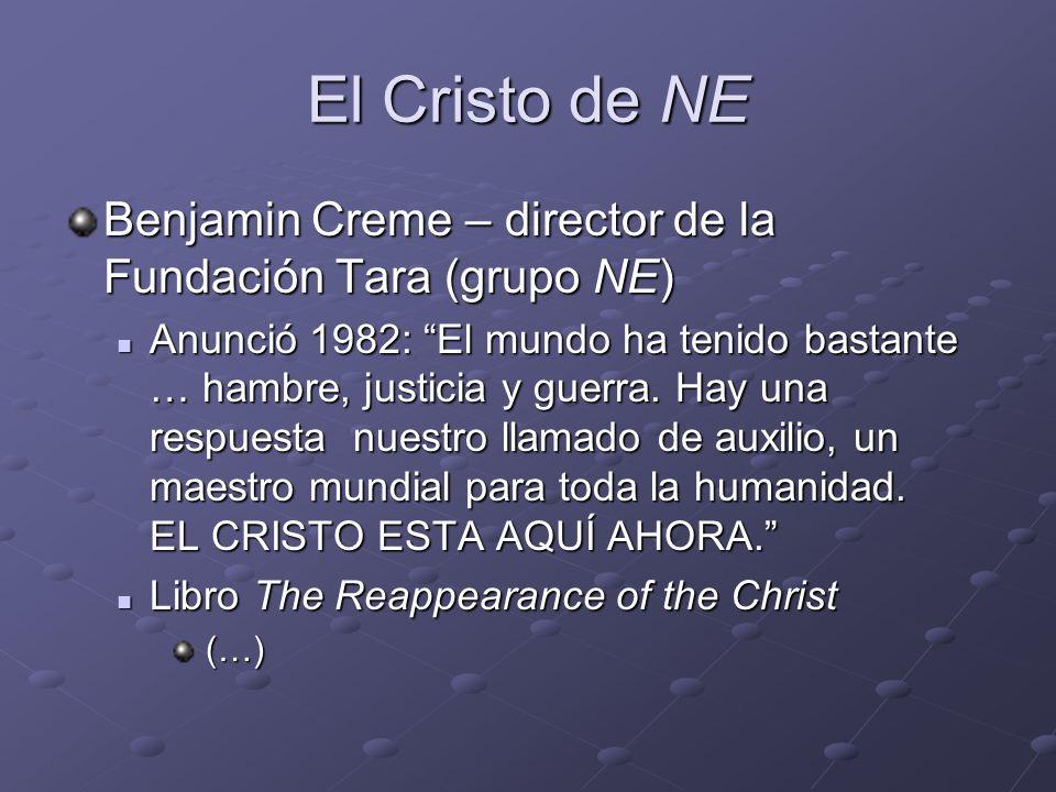 El Cristo de NE Benjamin Creme – director de la Fundación Tara (grupo NE) Anunció 1982: El mundo ha tenido bastante … hambre, justicia y guerra. Hay u