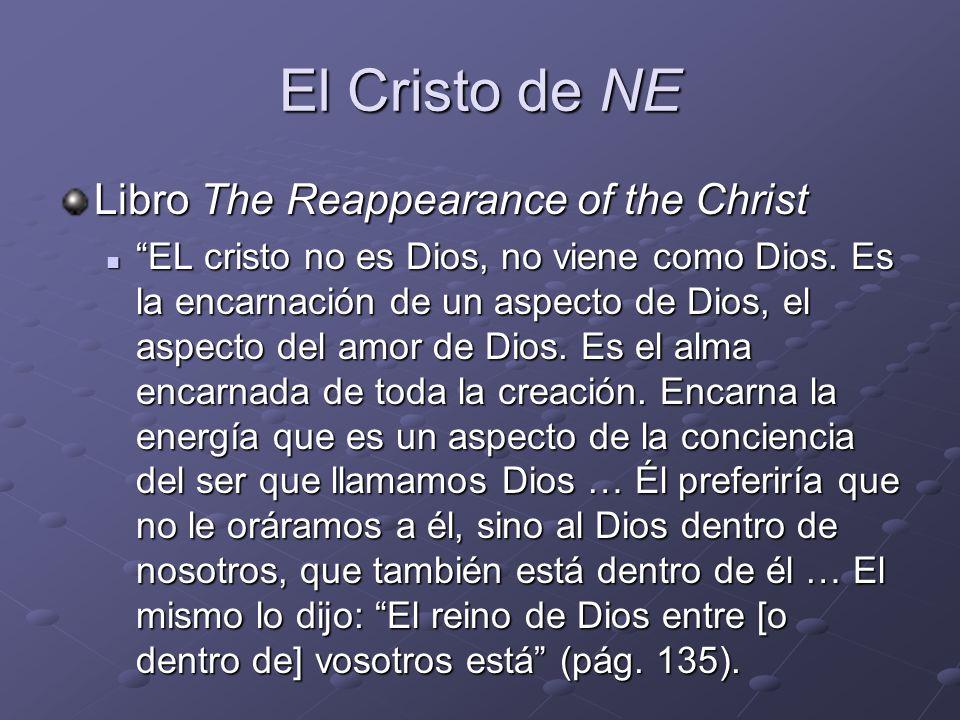 El Cristo de NE Libro The Reappearance of the Christ EL cristo no es Dios, no viene como Dios. Es la encarnación de un aspecto de Dios, el aspecto del