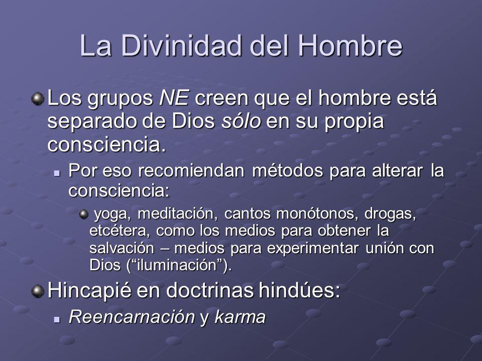 La Divinidad del Hombre Los grupos NE creen que el hombre está separado de Dios sólo en su propia consciencia. Por eso recomiendan métodos para altera