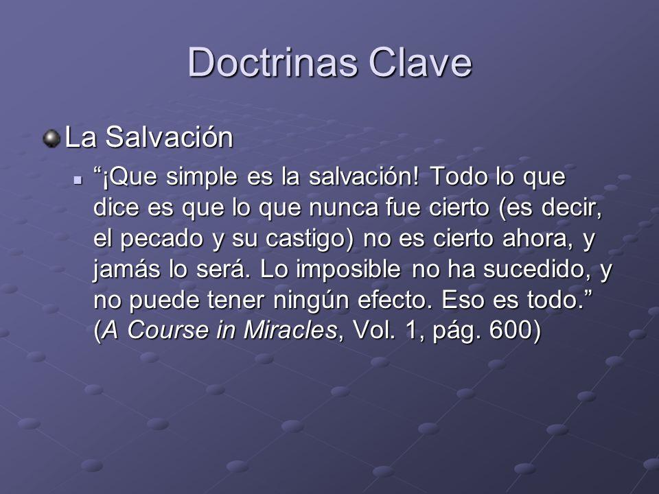 Doctrinas Clave La Salvación ¡Que simple es la salvación! Todo lo que dice es que lo que nunca fue cierto (es decir, el pecado y su castigo) no es cie