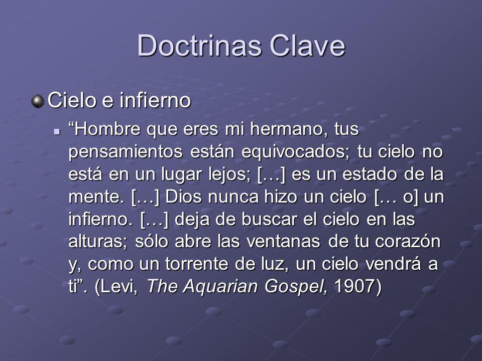 Doctrinas Clave Cielo e infierno Hombre que eres mi hermano, tus pensamientos están equivocados; tu cielo no está en un lugar lejos; […] es un estado
