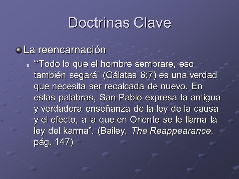Doctrinas Clave La reencarnación Todo lo que el hombre sembrare, eso también segará (Gálatas 6:7) es una verdad que necesita ser recalcada de nuevo. E