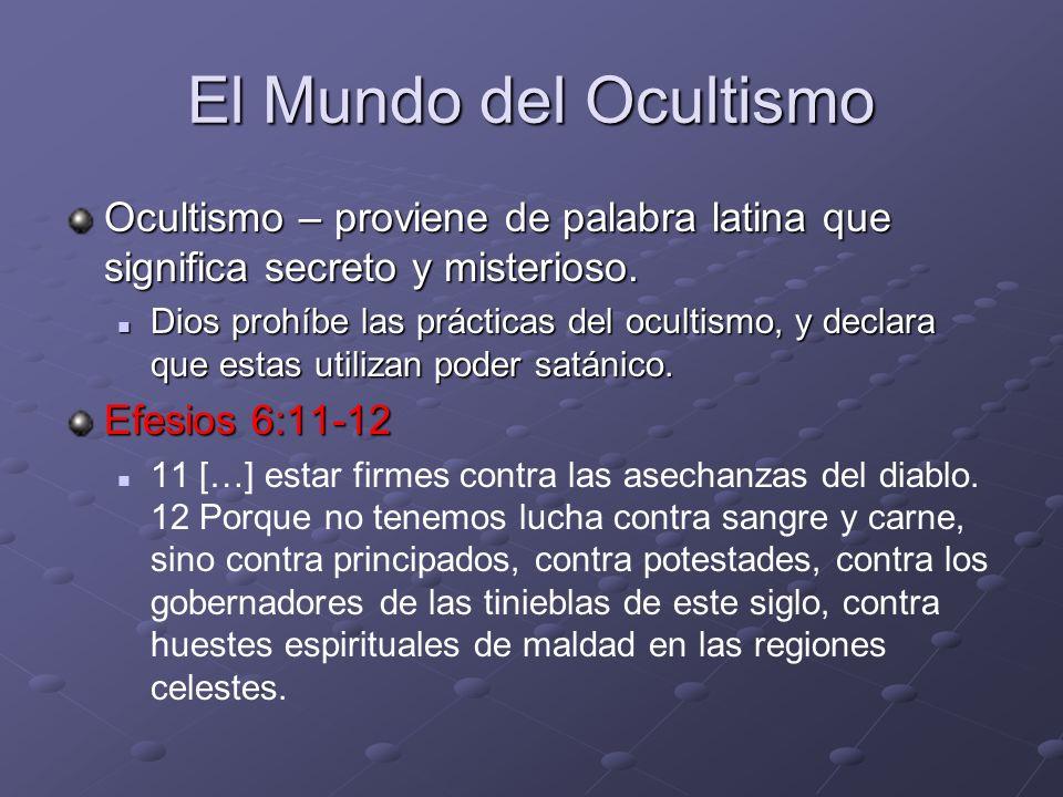 El Mundo del Ocultismo Ocultismo – proviene de palabra latina que significa secreto y misterioso. Dios prohíbe las prácticas del ocultismo, y declara