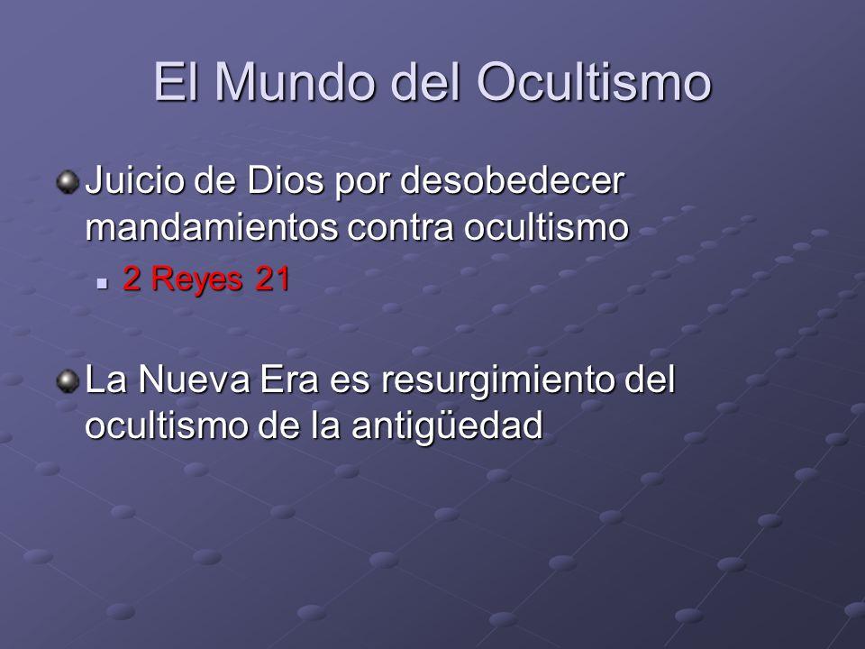 El Mundo del Ocultismo Juicio de Dios por desobedecer mandamientos contra ocultismo 2 Reyes 21 2 Reyes 21 La Nueva Era es resurgimiento del ocultismo