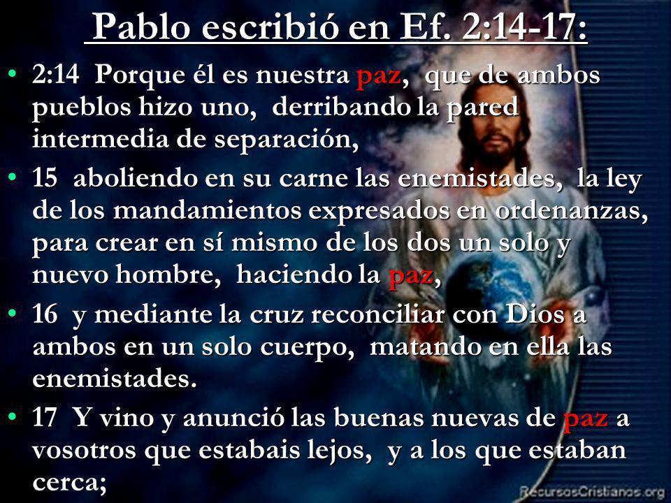 Efrain Sonera10 Pablo escribió en Ef.2:14-17: Pablo escribió en Ef.