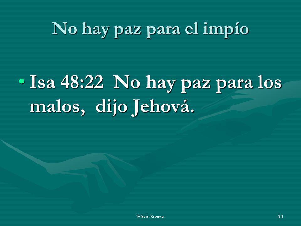 Efrain Sonera13 No hay paz para el impío Isa 48:22 No hay paz para los malos, dijo Jehová.Isa 48:22 No hay paz para los malos, dijo Jehová.