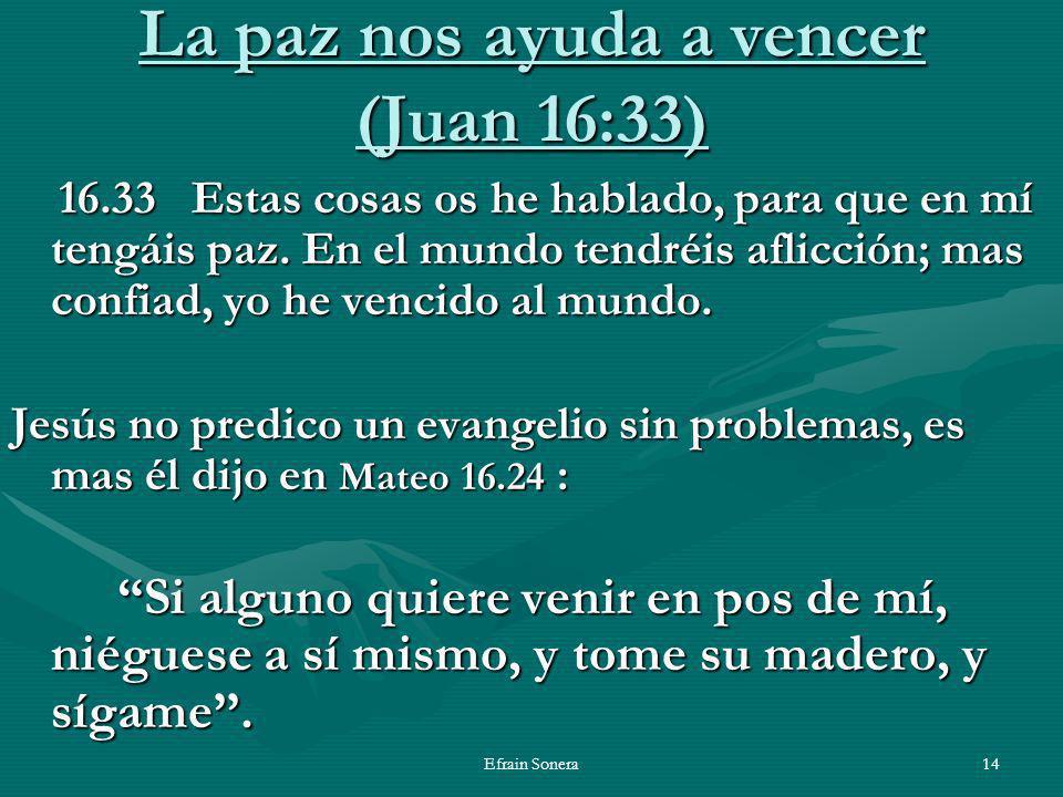 Efrain Sonera14 La paz nos ayuda a vencer (Juan 16:33) 16.33 Estas cosas os he hablado, para que en mí tengáis paz.