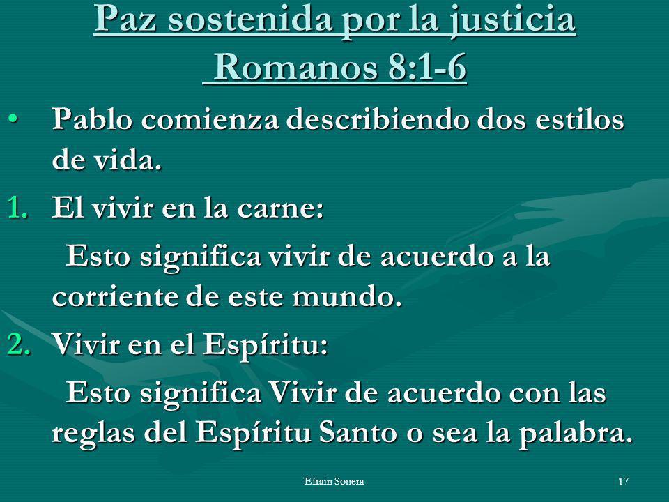 Efrain Sonera17 Paz sostenida por la justicia Romanos 8:1-6 Pablo comienza describiendo dos estilos de vida.Pablo comienza describiendo dos estilos de vida.