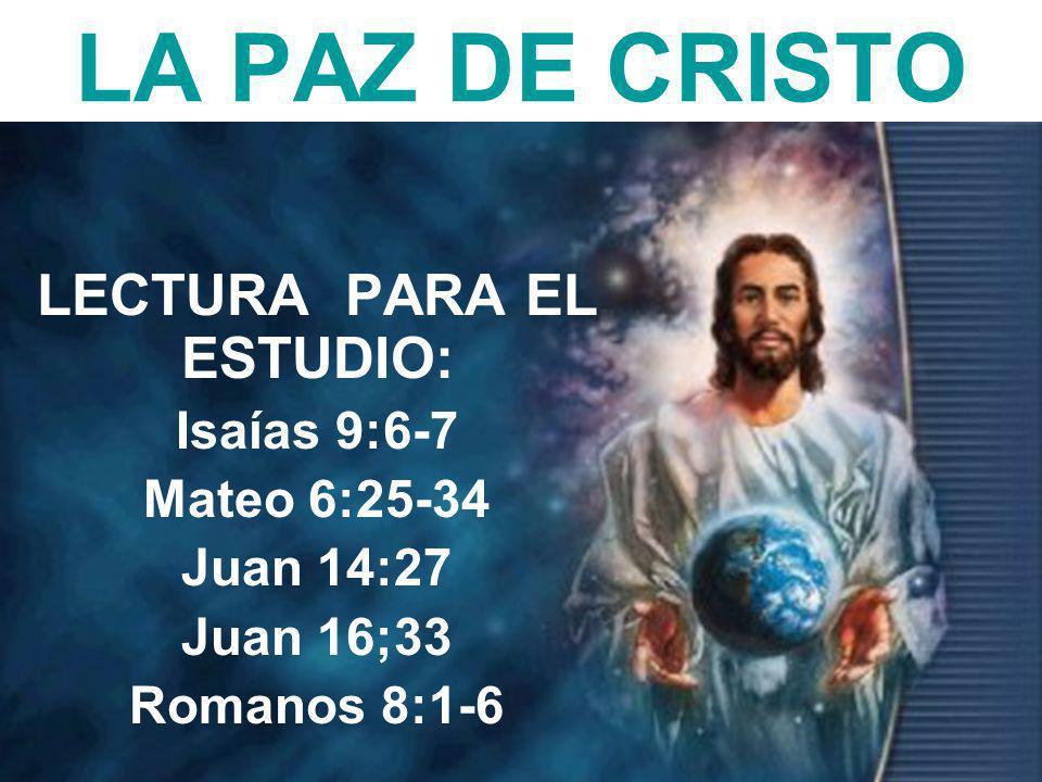 2 LA PAZ DE CRISTO LECTURA PARA EL ESTUDIO: Isaías 9:6-7 Mateo 6:25-34 Juan 14:27 Juan 16;33 Romanos 8:1-6