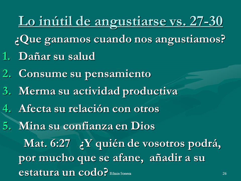 Efrain Sonera26 Lo inútil de angustiarse vs.27-30 ¿Que ganamos cuando nos angustiamos.