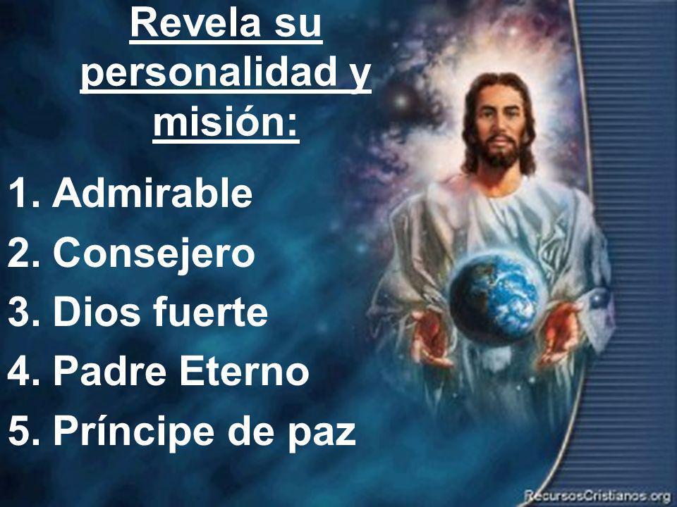 Efrain Sonera8 Revela su personalidad y misión: 1.Admirable 2.Consejero 3.Dios fuerte 4.Padre Eterno 5.Príncipe de paz