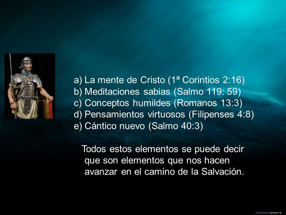 a)La mente de Cristo (1ª Corintios 2:16) b)Meditaciones sabias (Salmo 119: 59) c)Conceptos humildes (Romanos 13:3) d)Pensamientos virtuosos (Filipense