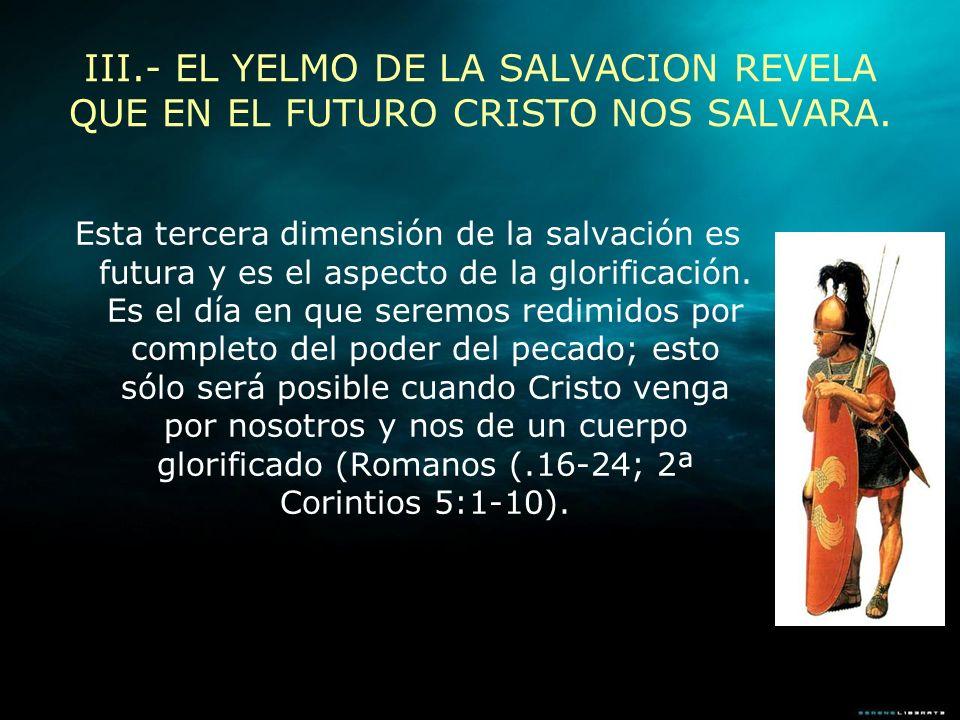 Esta tercera dimensión de la salvación es futura y es el aspecto de la glorificación. Es el día en que seremos redimidos por completo del poder del pe