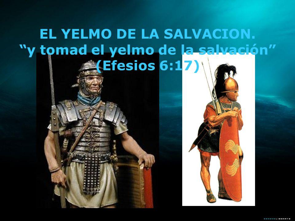 EL YELMO DE LA SALVACION. y tomad el yelmo de la salvación (Efesios 6:17)