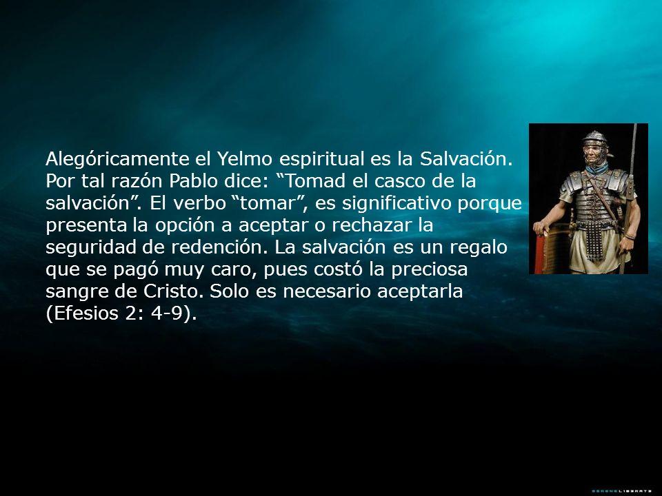 Alegóricamente el Yelmo espiritual es la Salvación. Por tal razón Pablo dice: Tomad el casco de la salvación. El verbo tomar, es significativo porque