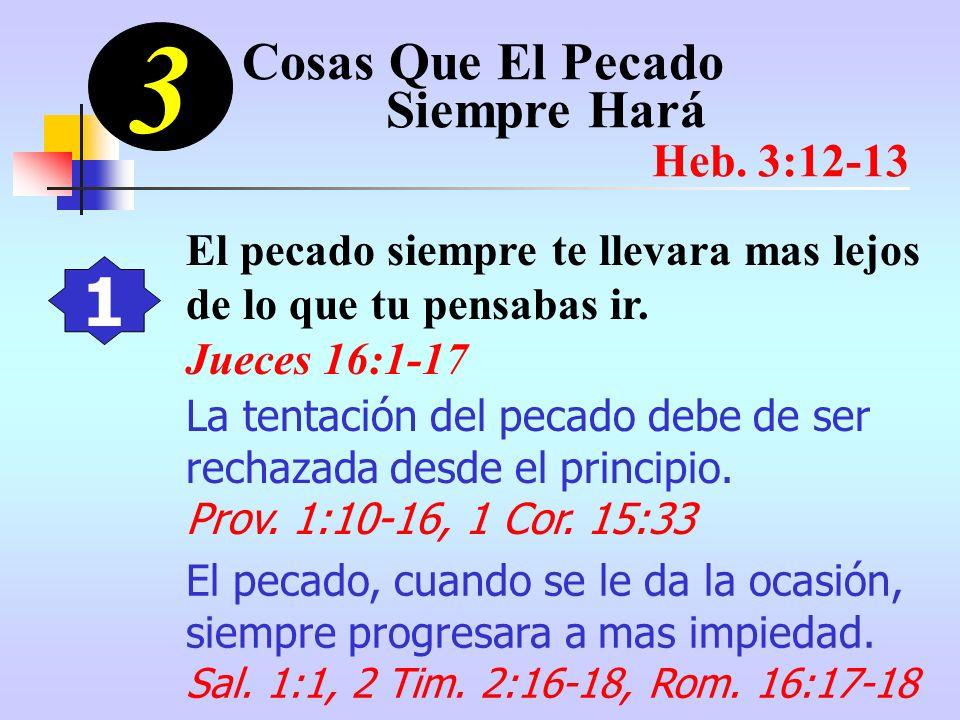 3 1 El pecado siempre te llevara mas lejos de lo que tu pensabas ir. Jueces 16:1-17 La tentación del pecado debe de ser rechazada desde el principio.