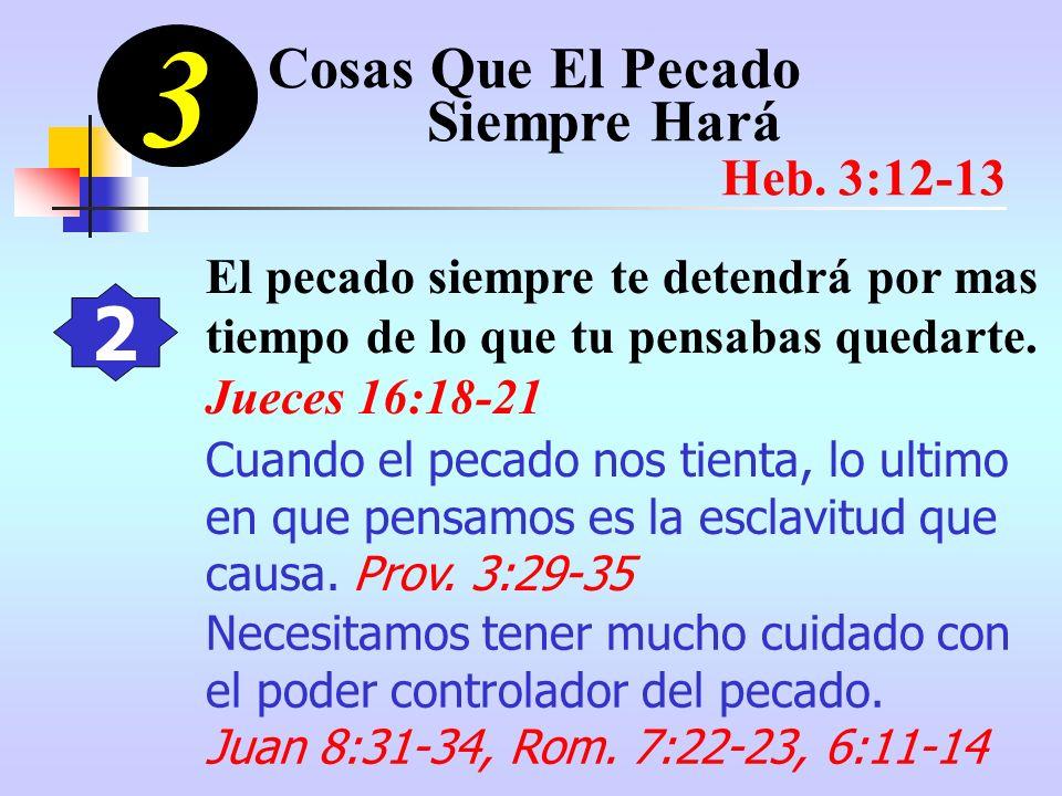 3 2 El pecado siempre te detendrá por mas tiempo de lo que tu pensabas quedarte. Jueces 16:18-21 Cuando el pecado nos tienta, lo ultimo en que pensamo