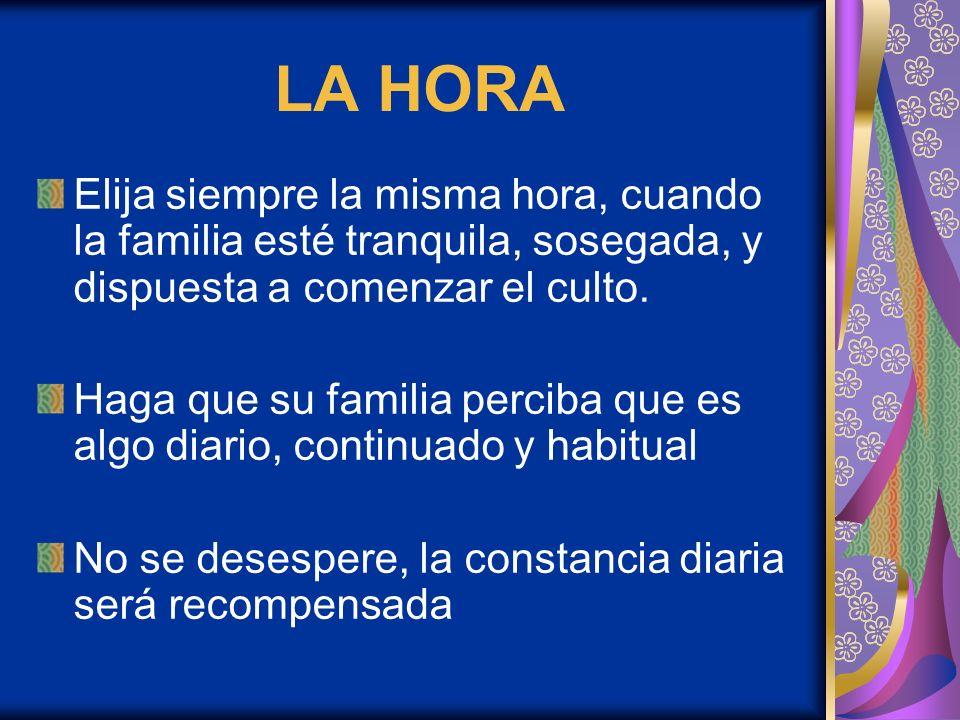 LA HORA Tome la decisión que nada, a menos que sea una emergencia, interrumpirá el culto familiar.
