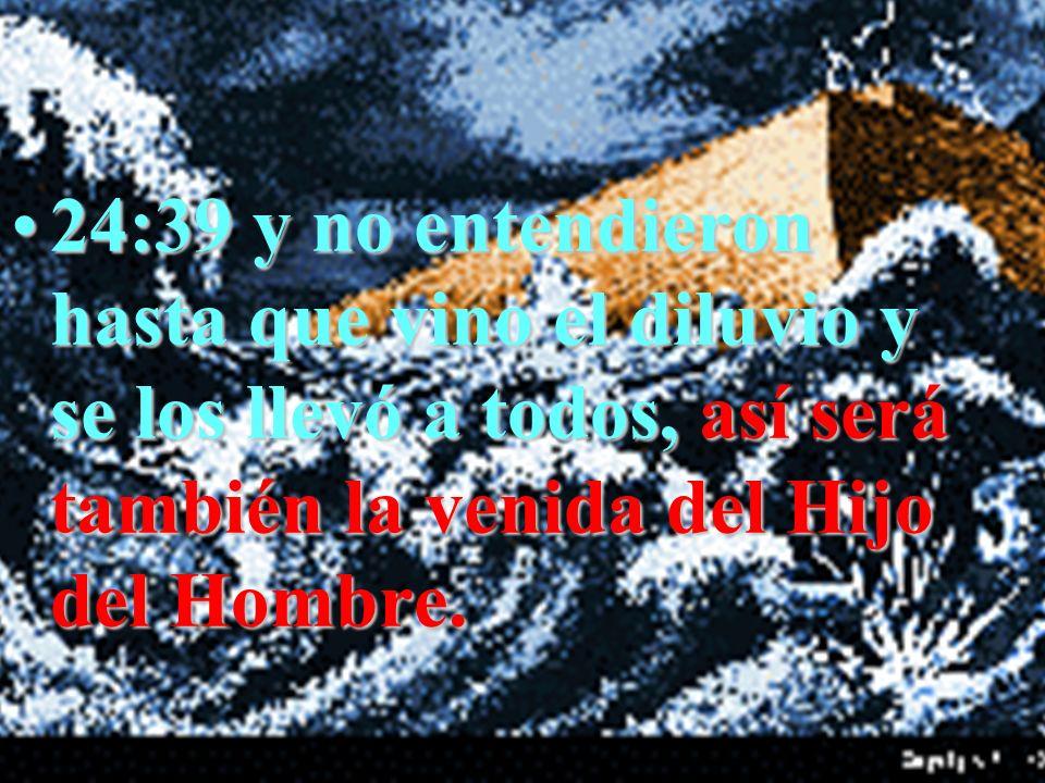 24:39 y no entendieron hasta que vino el diluvio y se los llevó a todos, así será también la venida del Hijo del Hombre.24:39 y no entendieron hasta q