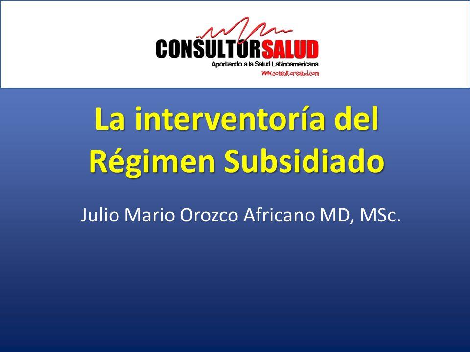 La interventoría del Régimen Subsidiado Julio Mario Orozco Africano MD, MSc.