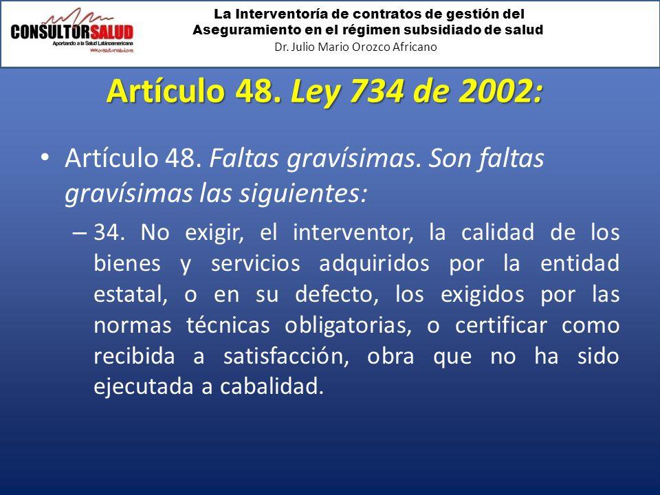 La Interventoría de contratos de gestión del Aseguramiento en el régimen subsidiado de salud Dr. Julio Mario Orozco Africano Artículo 48. Ley 734 de 2